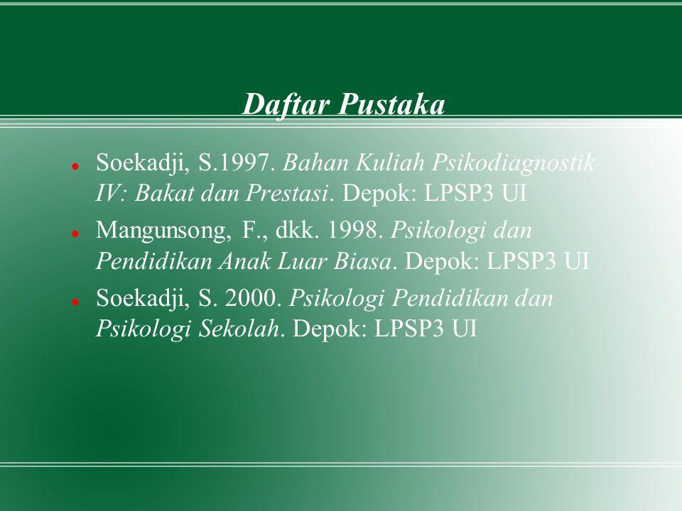Daftar Pustaka Soekadji, S.1997. Bahan Kuliah Psikodiagnostik IV: Bakat dan Prestasi. Depok: LPSP3 UI Mangunsong, F., dkk. 1998. Psikologi dan Pendidi
