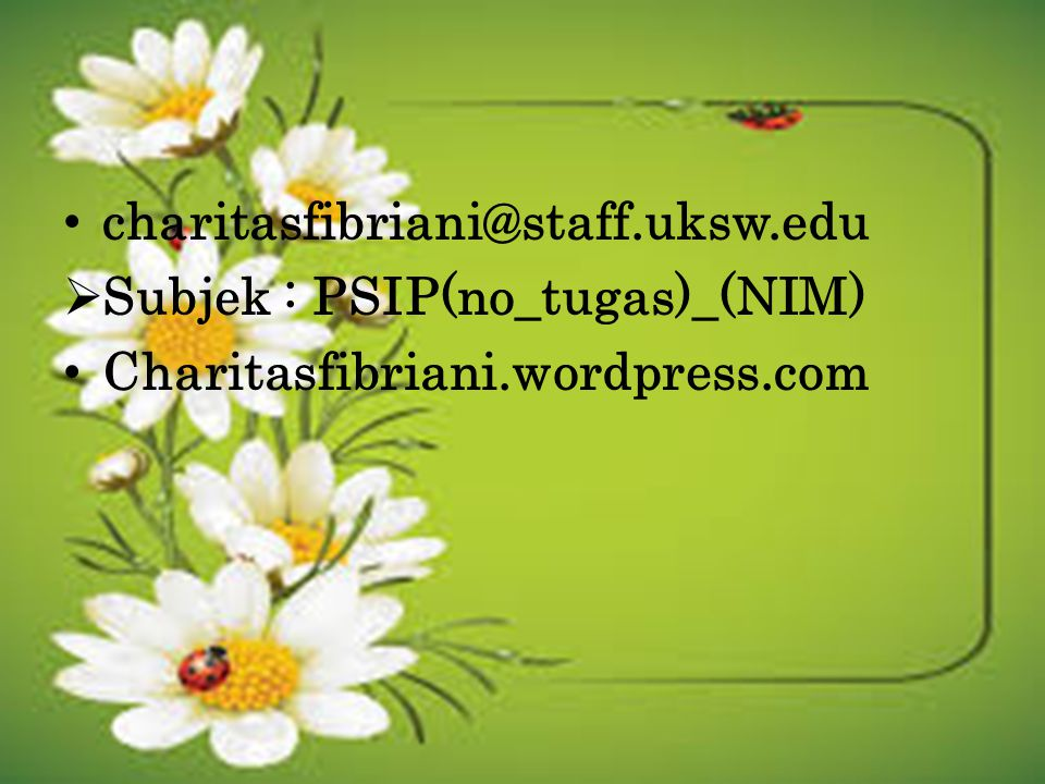 charitasfibriani@staff.uksw.edu  Subjek : PSIP(no_tugas)_(NIM) Charitasfibriani.wordpress.com