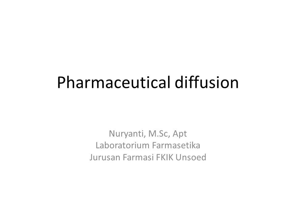 Pharmaceutical diffusion Nuryanti, M.Sc, Apt Laboratorium Farmasetika Jurusan Farmasi FKIK Unsoed