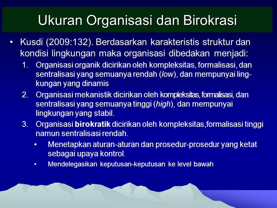 Ukuran Organisasi dan Birokrasi Kusdi (2009:132). Berdasarkan karakteristis struktur dan kondisi lingkungan maka organisasi dibedakan menjadi: 1.Organ