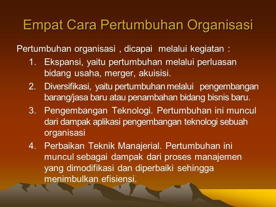 Empat Cara Pertumbuhan Organisasi Pertumbuhan organisasi, dicapai melalui kegiatan : 1.Ekspansi, yaitu pertumbuhan melalui perluasan bidang usaha, mer