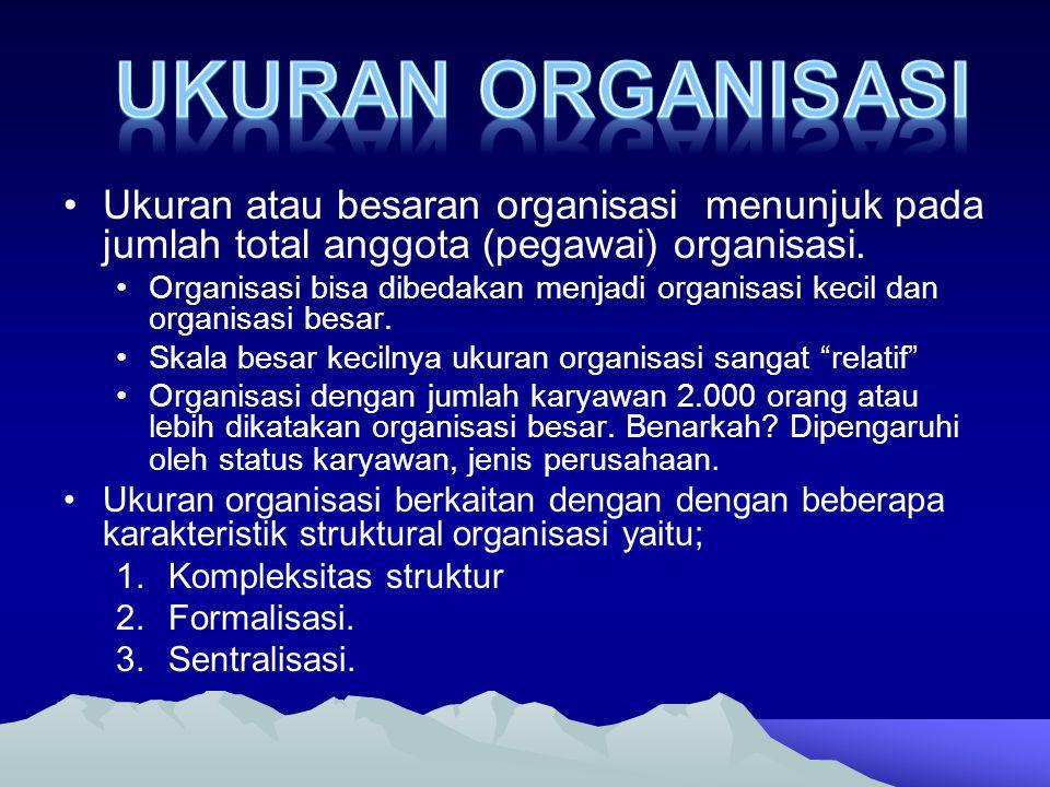 Ukuran atau besaran organisasi menunjuk pada jumlah total anggota (pegawai) organisasi. Organisasi bisa dibedakan menjadi organisasi kecil dan organis