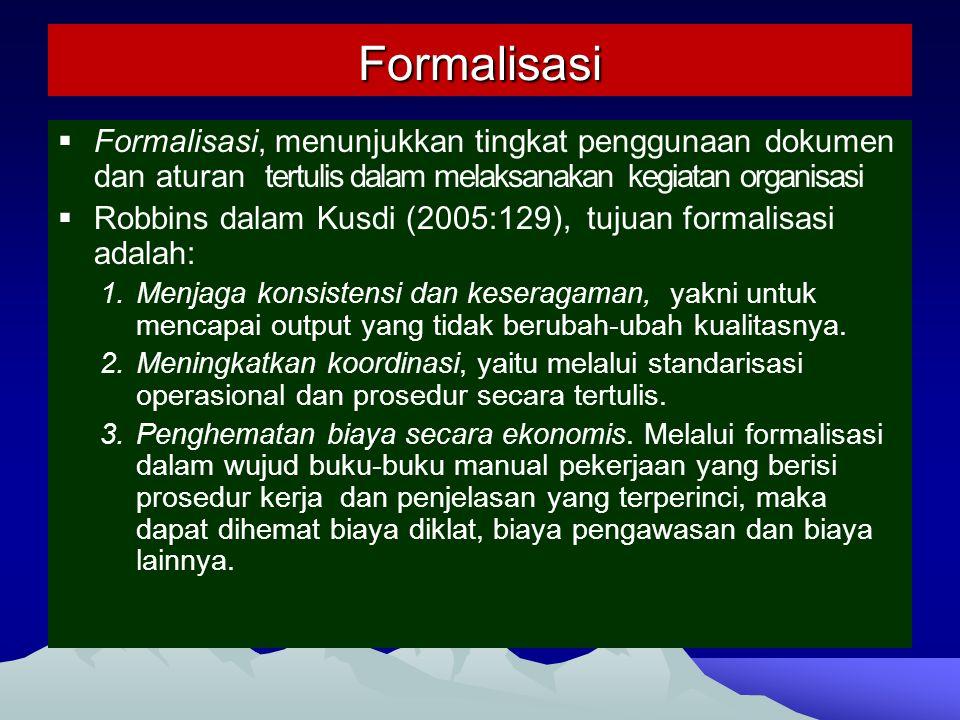 Ukuran Organisasi dan Formalisasi  Peningkatan ukuran organisasi akan diikuti oleh pening- katan formalisasi.