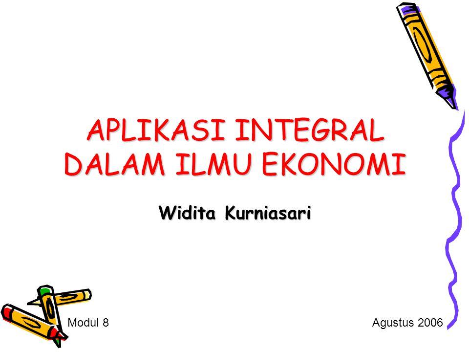 APLIKASI INTEGRAL DALAM ILMU EKONOMI Widita Kurniasari Modul 8Agustus 2006