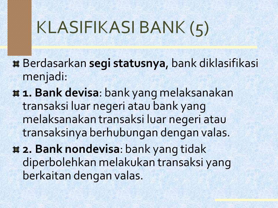 KLASIFIKASI BANK (5) 5. Bank campuran: bank yang modalnya dimiliki swasta nasional Indonesia & asing, & pada umumnya sebagian besar saham dimiliki ole