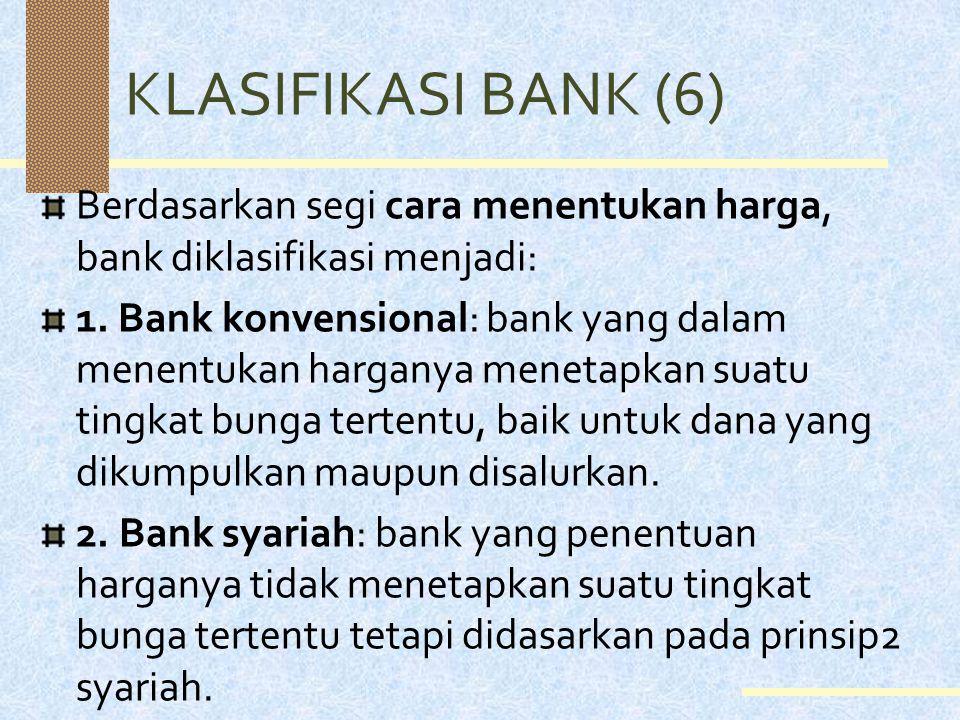 KLASIFIKASI BANK (5) Berdasarkan segi statusnya, bank diklasifikasi menjadi: 1. Bank devisa: bank yang melaksanakan transaksi luar negeri atau bank ya