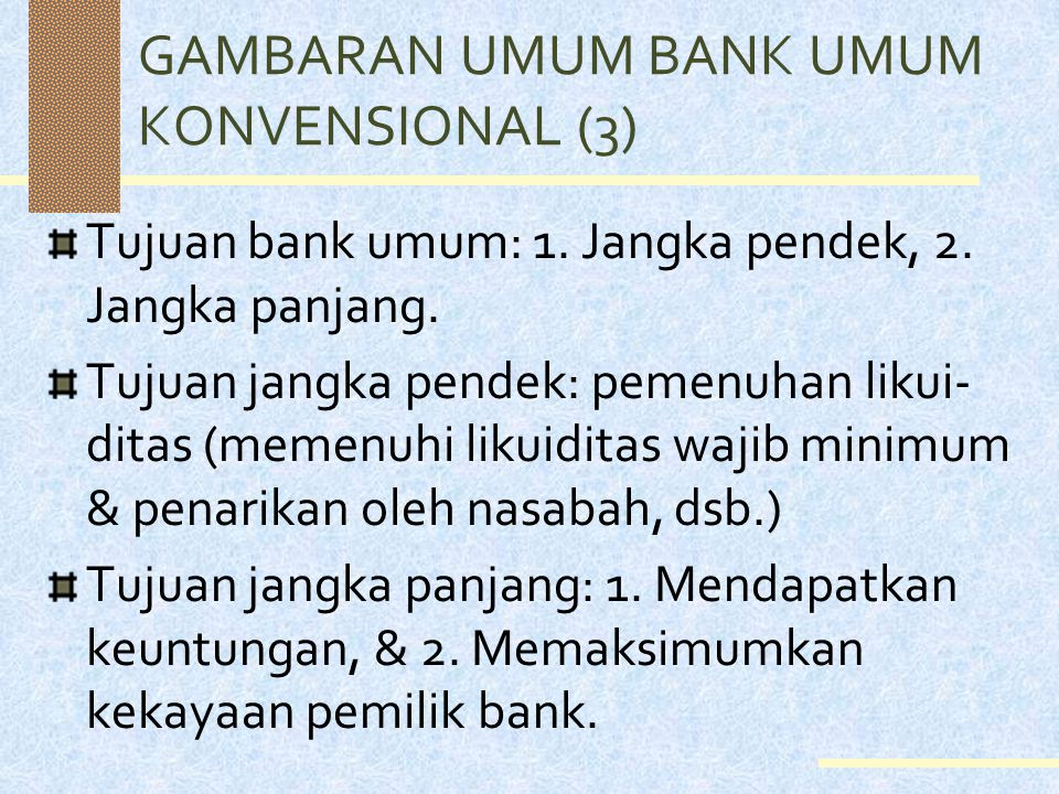 GAMBARAN UMUM BANK UMUM KONVENSIONAL (3) Tujuan bank umum: 1.