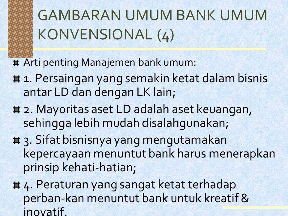 GAMBARAN UMUM BANK UMUM KONVENSIONAL (4) Arti penting Manajemen bank umum: 1.