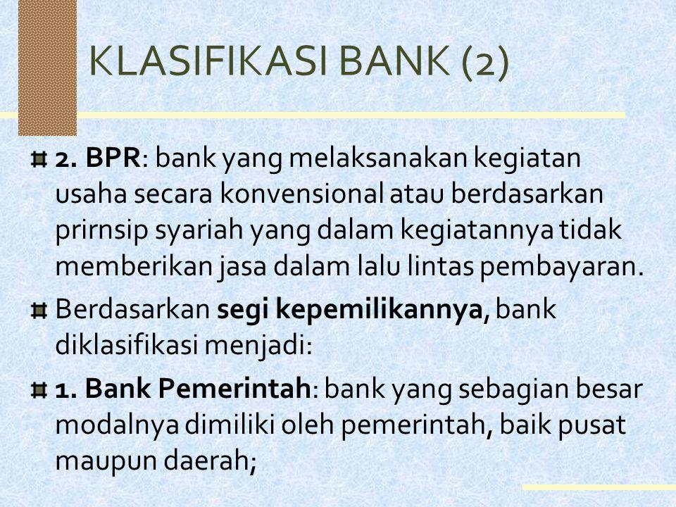 KLASIFIKASI BANK (1) Bank dikelompokkan berdasar berbagai macam perspektif, yaitu dari: 1. Segi fungsinya, 2. Segi kepemilikannya, 3. Segi status, & 4