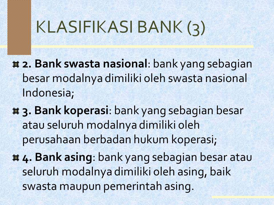 KLASIFIKASI BANK (2) 2. BPR: bank yang melaksanakan kegiatan usaha secara konvensional atau berdasarkan prirnsip syariah yang dalam kegiatannya tidak