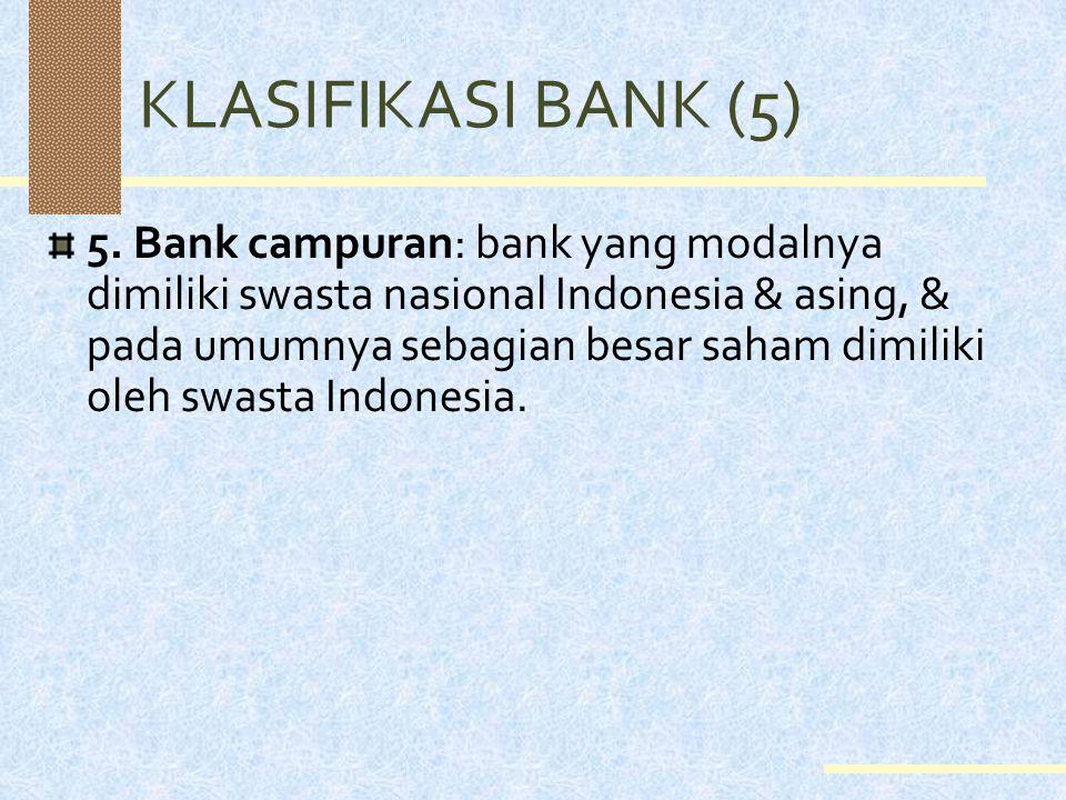 KLASIFIKASI BANK (3) 2. Bank swasta nasional: bank yang sebagian besar modalnya dimiliki oleh swasta nasional Indonesia; 3. Bank koperasi: bank yang s