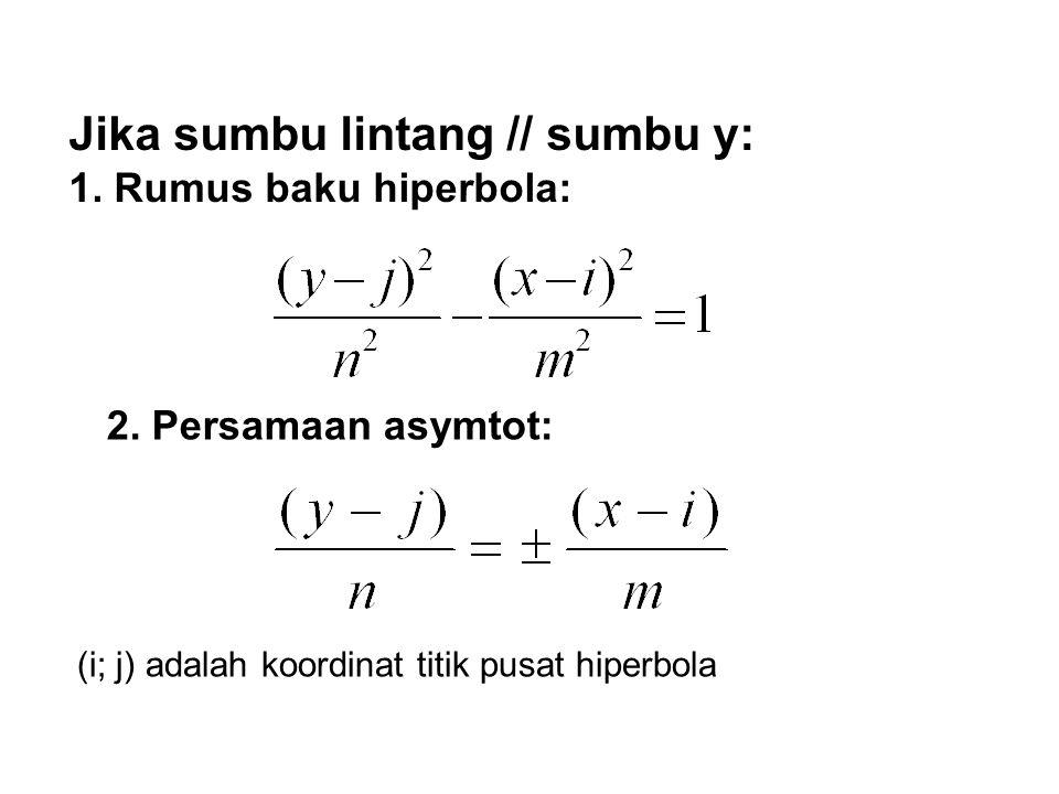 Jika sumbu lintang // sumbu y: 1. Rumus baku hiperbola: (i; j) adalah koordinat titik pusat hiperbola 2. Persamaan asymtot: