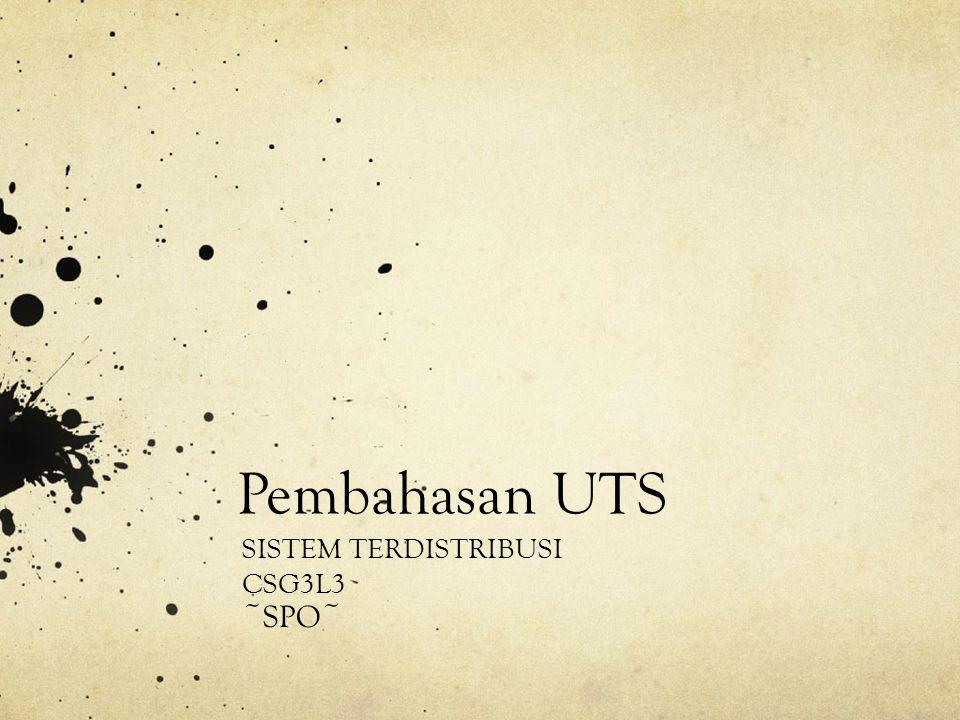 Pembahasan UTS SISTEM TERDISTRIBUSI CSG3L3 ~SPO~