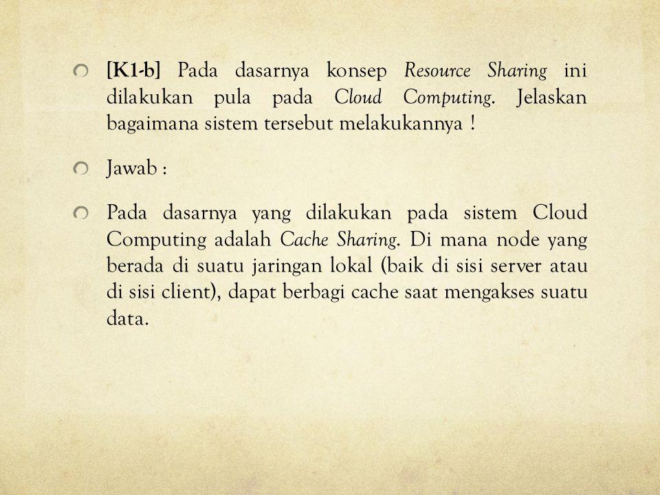 [K1-b] Pada dasarnya konsep Resource Sharing ini dilakukan pula pada Cloud Computing. Jelaskan bagaimana sistem tersebut melakukannya ! Jawab : Pada d