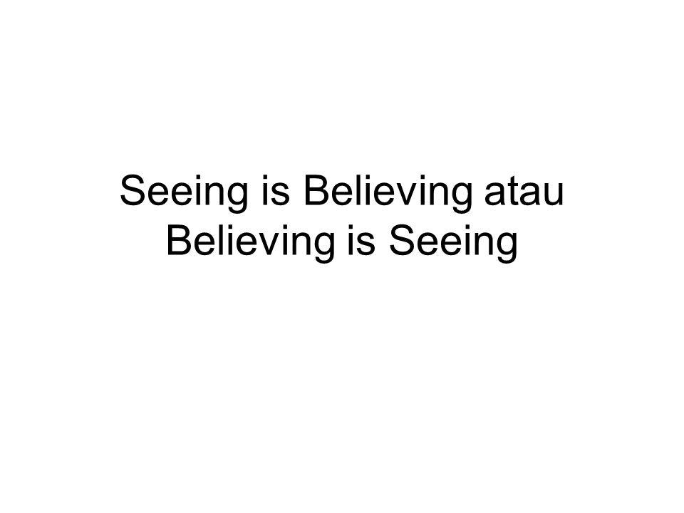 MELIHATPERCAYA Hubungan antara Melihat dan Percaya Saya Perlu Melihat Sebelum Percaya Karena saya percaya maka saya akan melihat