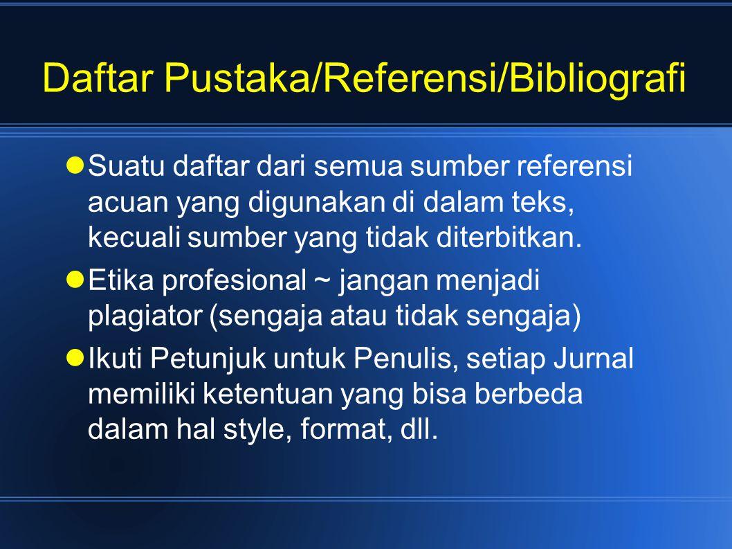 Daftar Pustaka/Referensi/Bibliografi Suatu daftar dari semua sumber referensi acuan yang digunakan di dalam teks, kecuali sumber yang tidak diterbitkan.