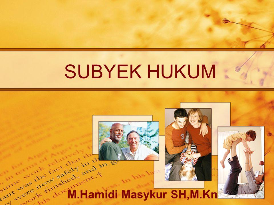 M.Hamidi Masykur SH,M.Kn SUBYEK HUKUM