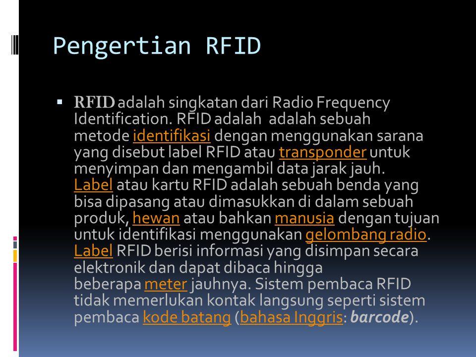 Pengertian RFID  RFID adalah singkatan dari Radio Frequency Identification. RFID adalah adalah sebuah metode identifikasi dengan menggunakan sarana y