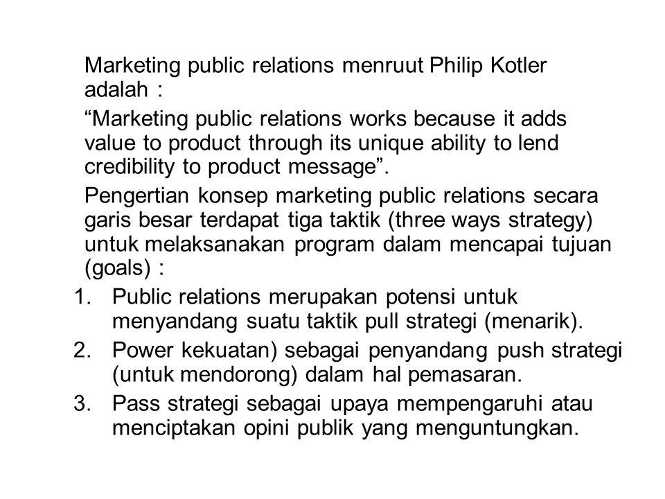 "Marketing public relations menruut Philip Kotler adalah : ""Marketing public relations works because it adds value to product through its unique abilit"