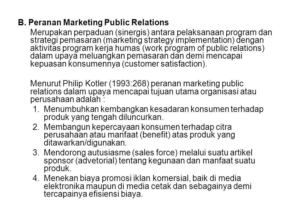 B. Peranan Marketing Public Relations Merupakan perpaduan (sinergis) antara pelaksanaan program dan strategi pemasaran (marketing strategy implementat
