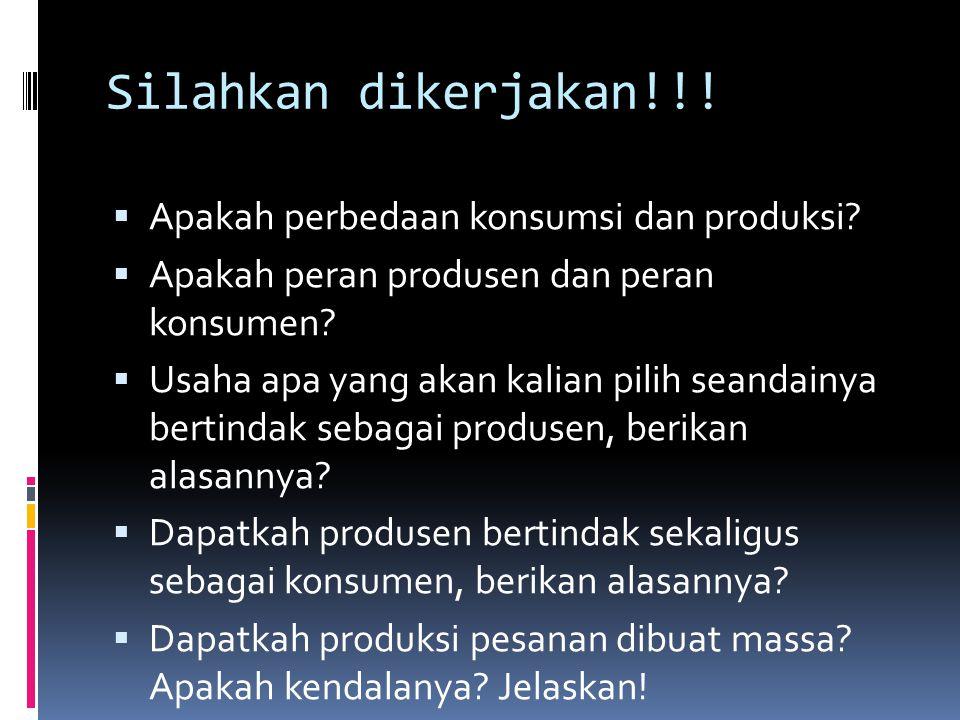 Silahkan dikerjakan!!!  Apakah perbedaan konsumsi dan produksi?  Apakah peran produsen dan peran konsumen?  Usaha apa yang akan kalian pilih seanda