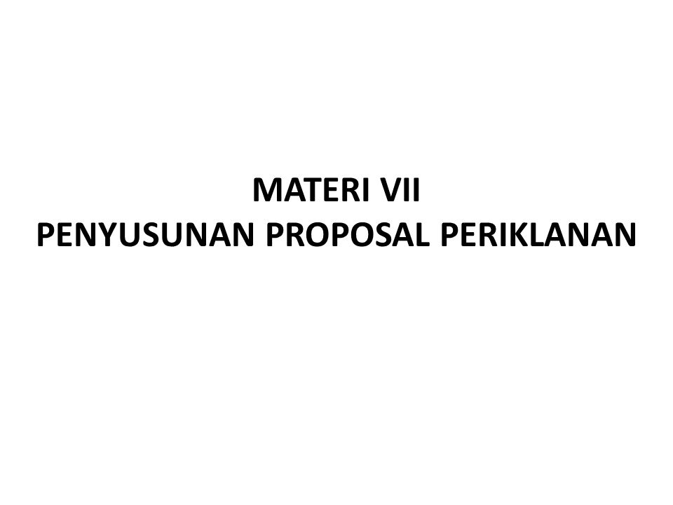 MATERI VII PENYUSUNAN PROPOSAL PERIKLANAN