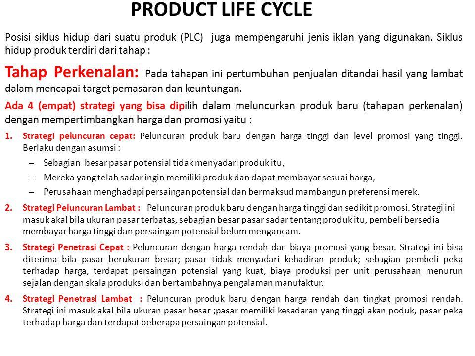 Posisi siklus hidup dari suatu produk (PLC) juga mempengaruhi jenis iklan yang digunakan. Siklus hidup produk terdiri dari tahap : Tahap Perkenalan: P