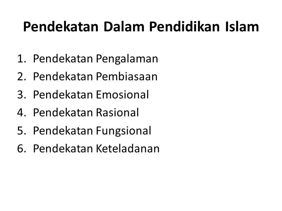 Pendekatan Dalam Pendidikan Islam 1.Pendekatan Pengalaman 2.Pendekatan Pembiasaan 3.Pendekatan Emosional 4.Pendekatan Rasional 5.Pendekatan Fungsional