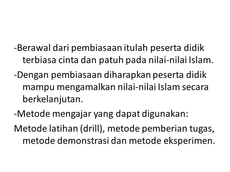 -Berawal dari pembiasaan itulah peserta didik terbiasa cinta dan patuh pada nilai-nilai Islam. -Dengan pembiasaan diharapkan peserta didik mampu menga