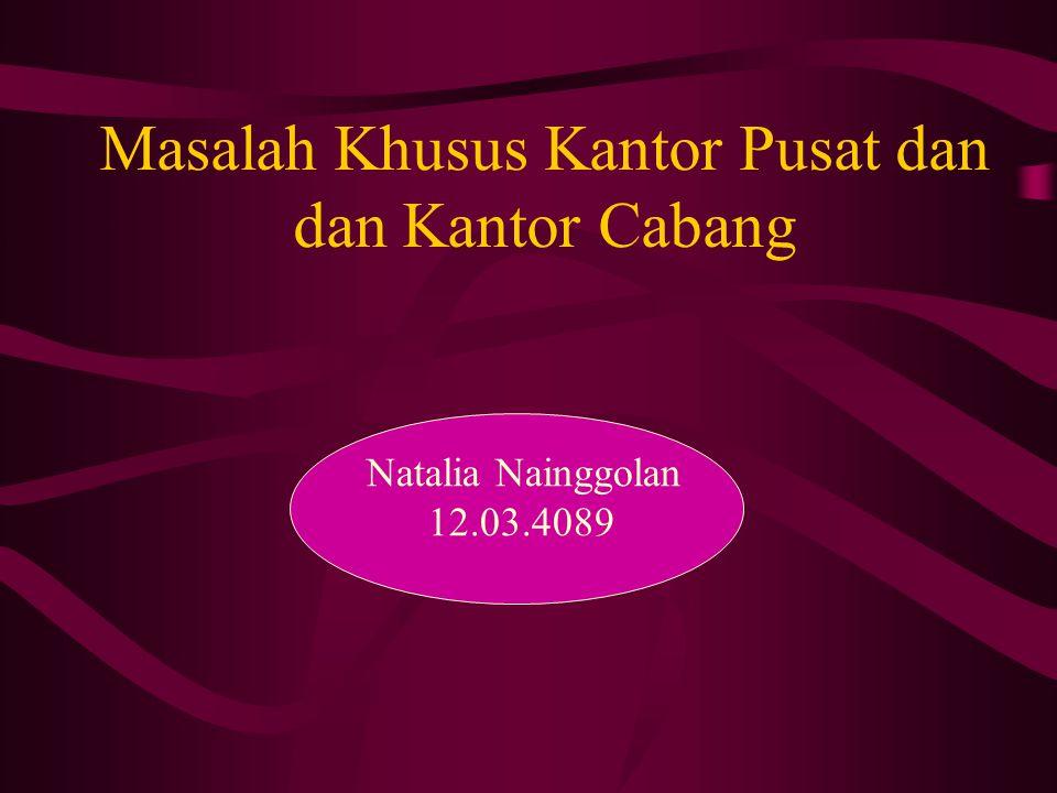 Masalah Khusus Kantor Pusat dan dan Kantor Cabang Natalia Nainggolan 12.03.4089