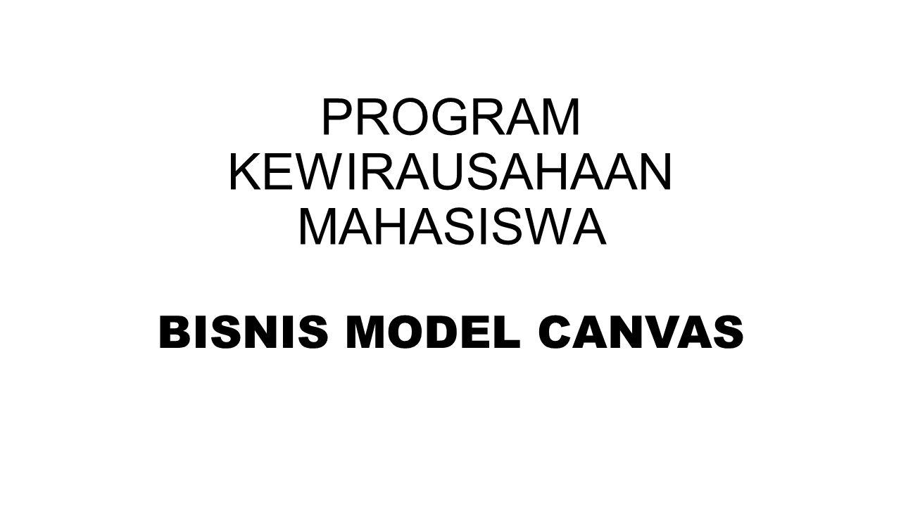 PROGRAM KEWIRAUSAHAAN MAHASISWA BISNIS MODEL CANVAS