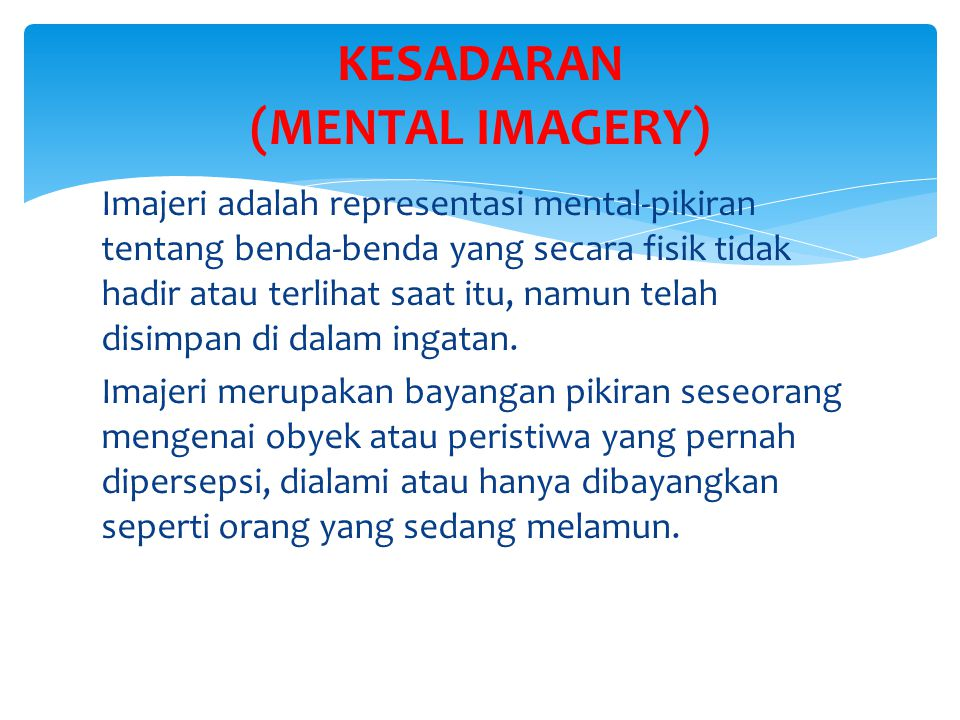 Imajeri adalah representasi mental-pikiran tentang benda-benda yang secara fisik tidak hadir atau terlihat saat itu, namun telah disimpan di dalam ingatan.
