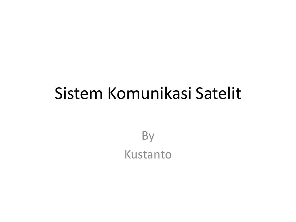Sistem Komunikasi Satelit By Kustanto