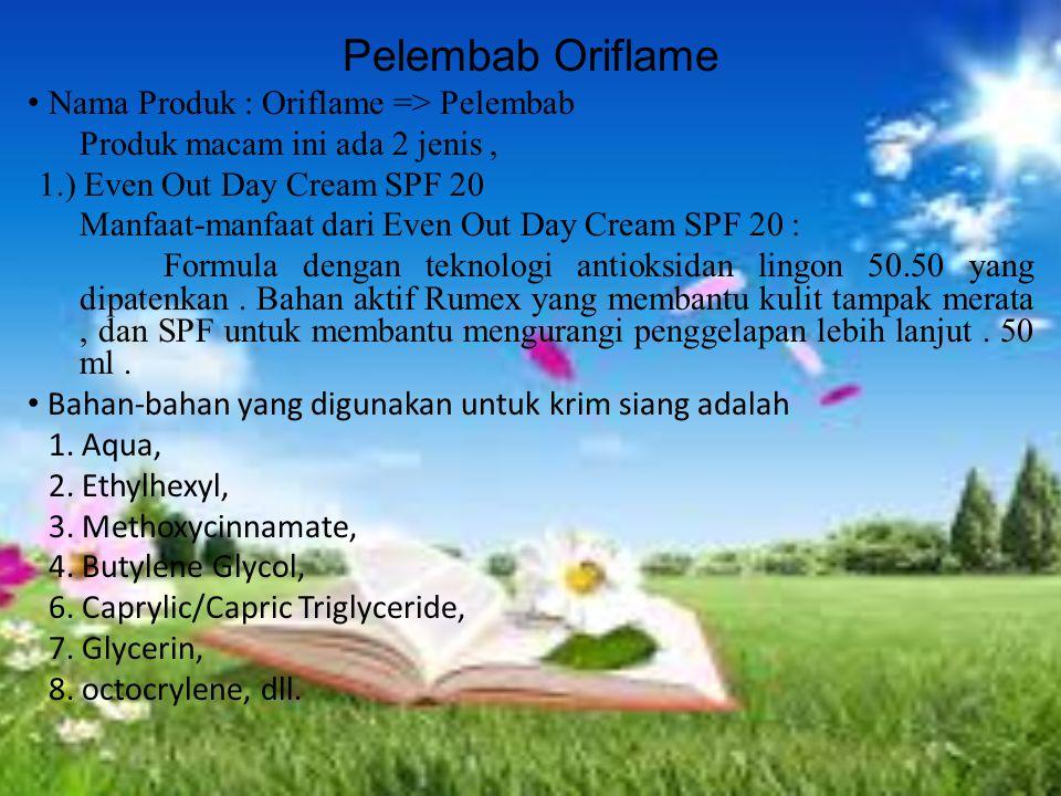 Pelembab Oriflame Nama Produk : Oriflame => Pelembab Produk macam ini ada 2 jenis, 1.) Even Out Day Cream SPF 20 Manfaat-manfaat dari Even Out Day Cre