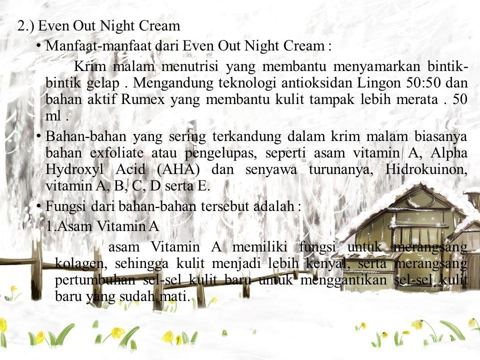 2.) Even Out Night Cream Manfaat-manfaat dari Even Out Night Cream : Krim malam menutrisi yang membantu menyamarkan bintik- bintik gelap. Mengandung t
