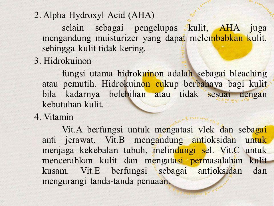 2. Alpha Hydroxyl Acid (AHA) selain sebagai pengelupas kulit, AHA juga mengandung muisturizer yang dapat melembabkan kulit, sehingga kulit tidak kerin
