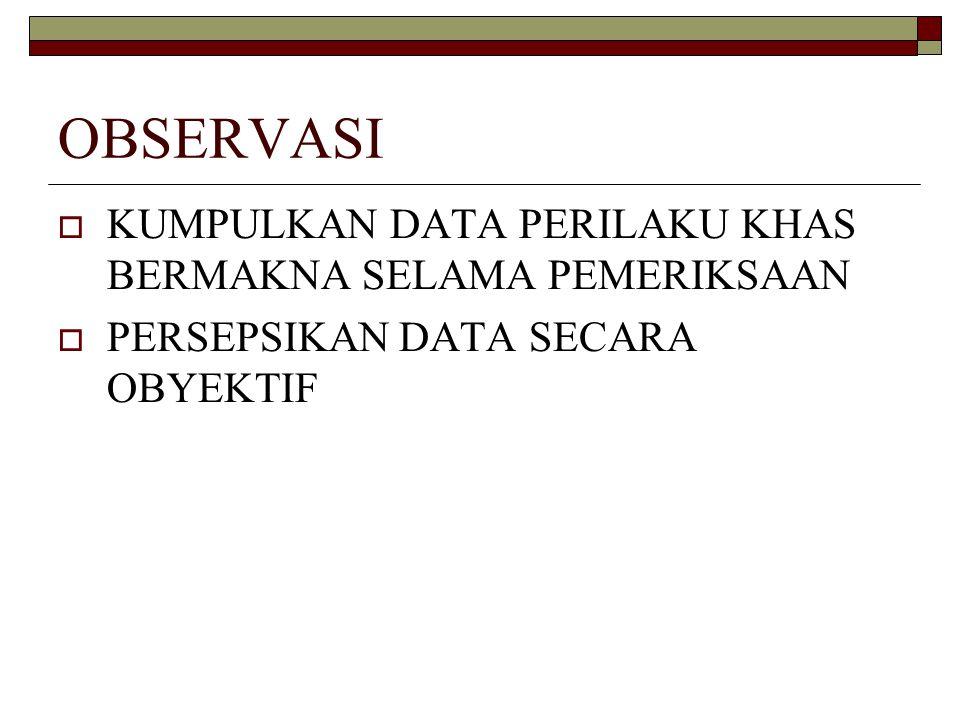 OBSERVASI  KUMPULKAN DATA PERILAKU KHAS BERMAKNA SELAMA PEMERIKSAAN  PERSEPSIKAN DATA SECARA OBYEKTIF