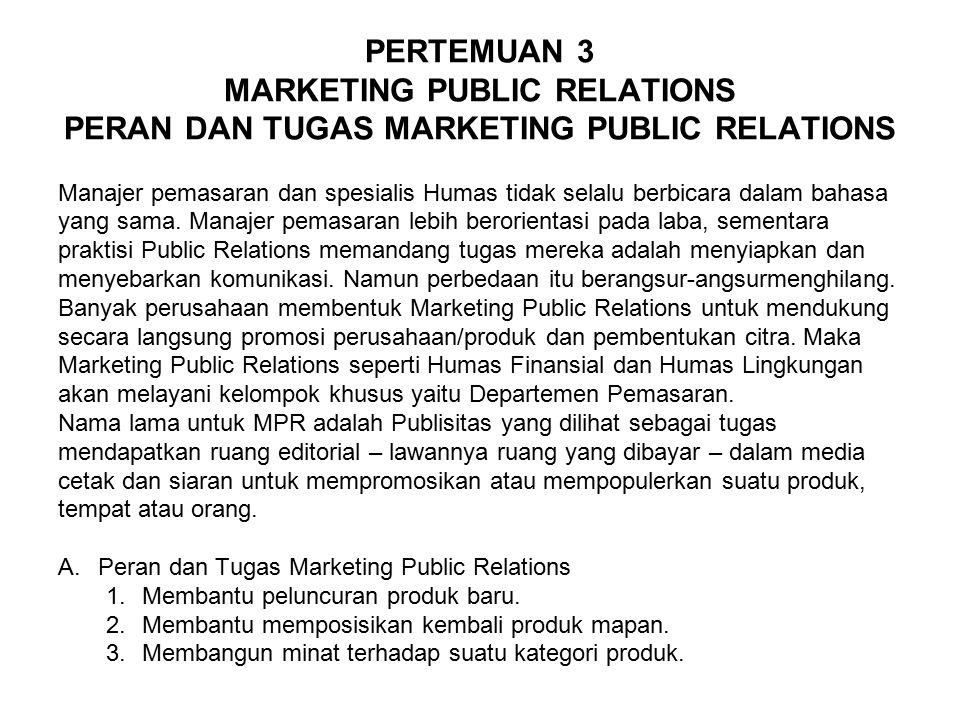 PERTEMUAN 3 MARKETING PUBLIC RELATIONS PERAN DAN TUGAS MARKETING PUBLIC RELATIONS Manajer pemasaran dan spesialis Humas tidak selalu berbicara dalam b