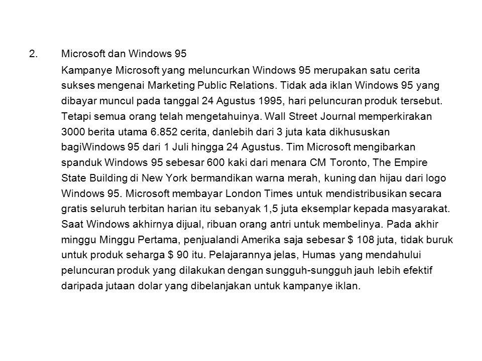 2.Microsoft dan Windows 95 Kampanye Microsoft yang meluncurkan Windows 95 merupakan satu cerita sukses mengenai Marketing Public Relations. Tidak ada