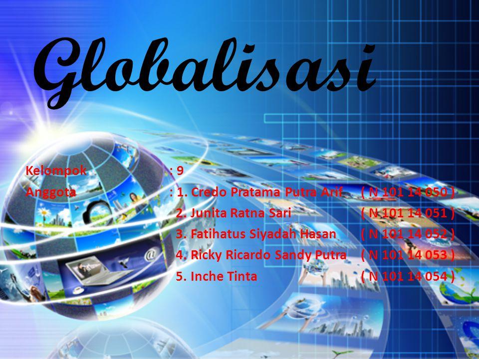 Pengertian dan Latar Belakang Globalisasi Masuknya atau meluasnya pengaruh, dari suatu wilayah/negara ke wilayah/negara lain atau proses masuknya suatu negara dalam pergaulan dunia.