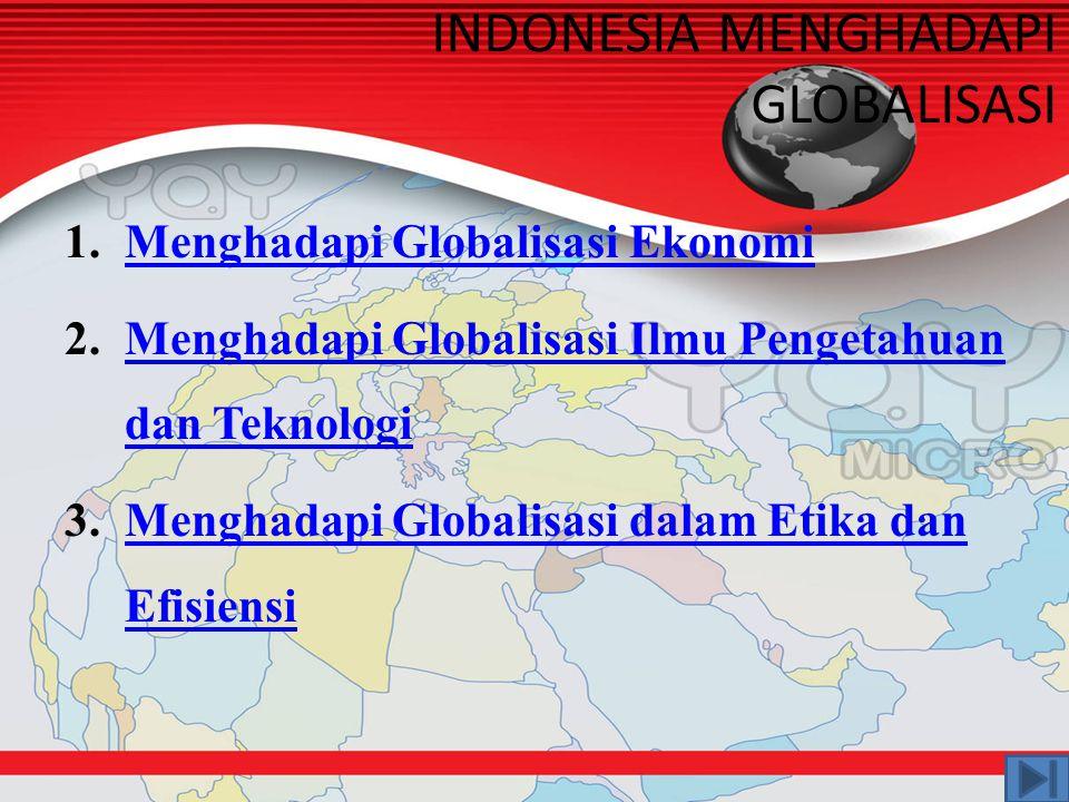 Berbagai faktor yang perlu diperhatikan oleh masyarakat dan bangsa Indonesia dalam globalisasi ekonomi adalah : a.