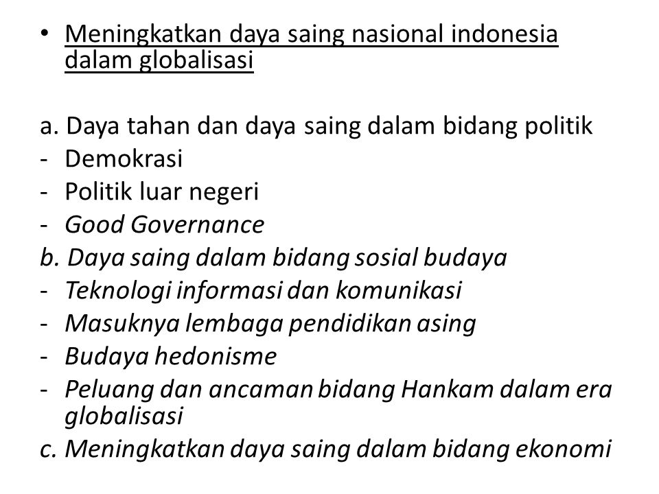 Meningkatkan daya saing nasional indonesia dalam globalisasi a. Daya tahan dan daya saing dalam bidang politik -Demokrasi -Politik luar negeri -Good G