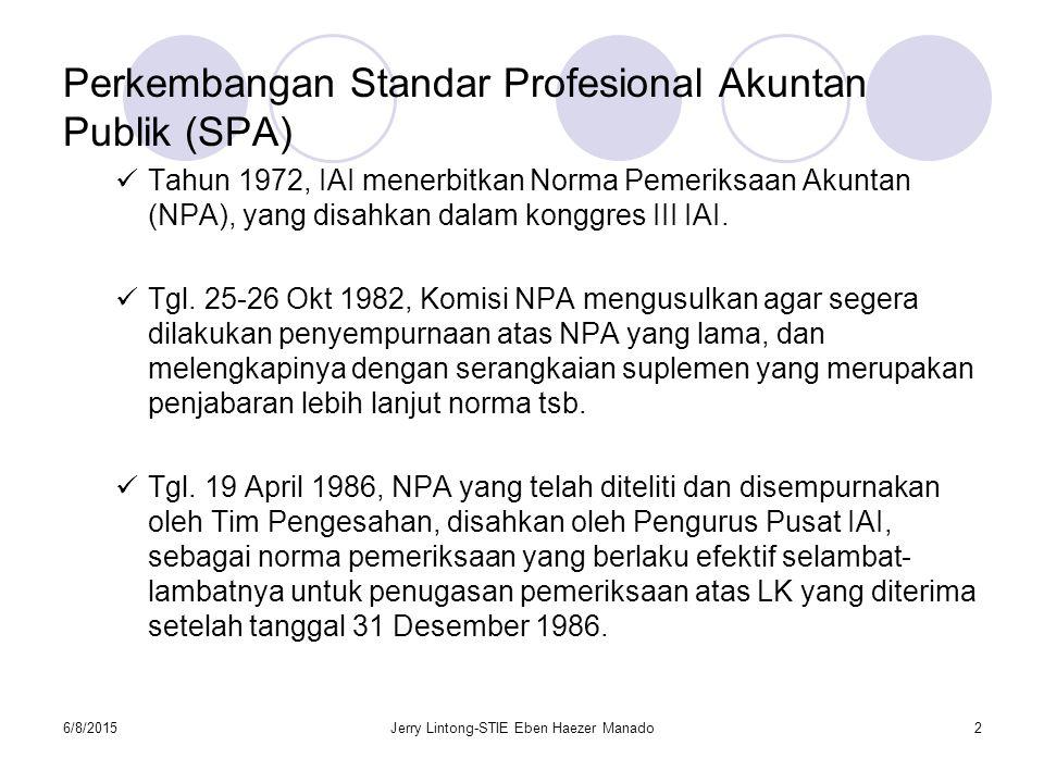 6/8/2015Jerry Lintong-STIE Eben Haezer Manado2 Perkembangan Standar Profesional Akuntan Publik (SPA) Tahun 1972, IAI menerbitkan Norma Pemeriksaan Aku