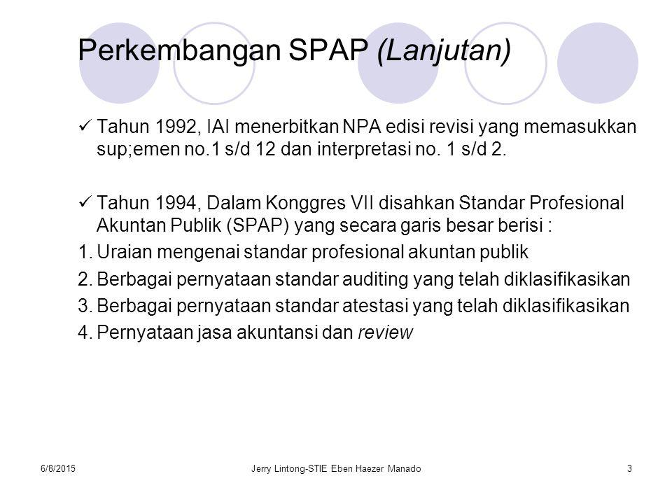 6/8/2015Jerry Lintong-STIE Eben Haezer Manado3 Perkembangan SPAP (Lanjutan) Tahun 1992, IAI menerbitkan NPA edisi revisi yang memasukkan sup;emen no.1