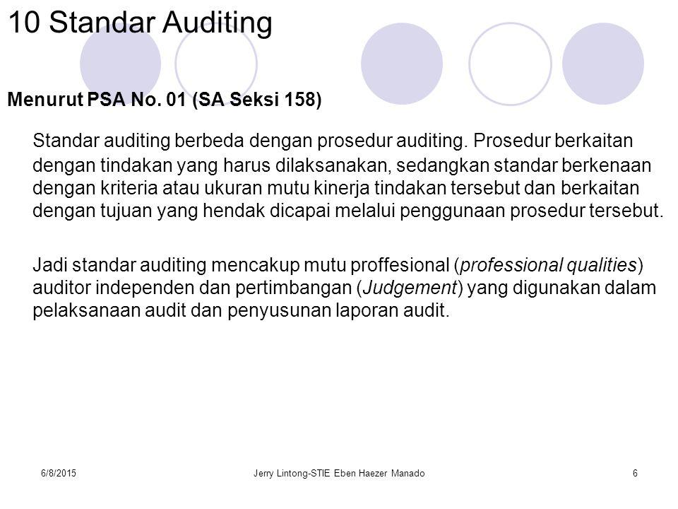 6/8/2015Jerry Lintong-STIE Eben Haezer Manado6 10 Standar Auditing Menurut PSA No. 01 (SA Seksi 158) Standar auditing berbeda dengan prosedur auditing