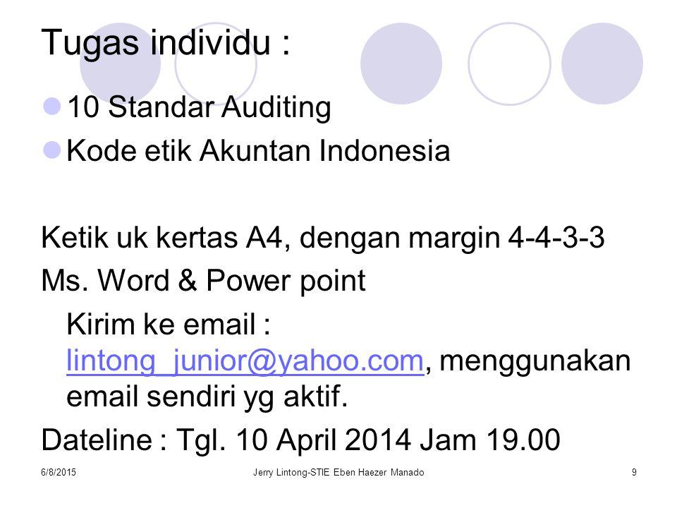 Tugas individu : 10 Standar Auditing Kode etik Akuntan Indonesia Ketik uk kertas A4, dengan margin 4-4-3-3 Ms. Word & Power point Kirim ke email : lin