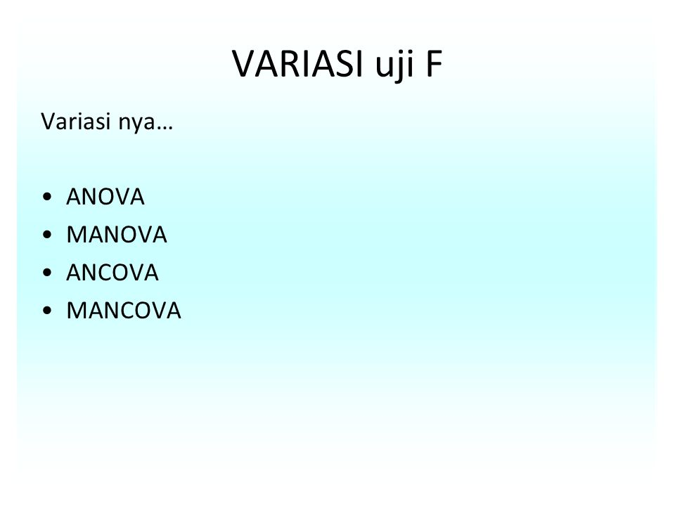 VARIASI uji F Variasi nya… ANOVA MANOVA ANCOVA MANCOVA
