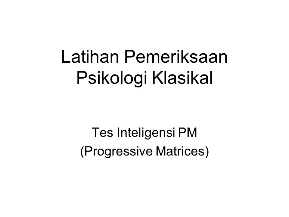 Latihan Pemeriksaan Psikologi Klasikal Tes Inteligensi PM (Progressive Matrices)