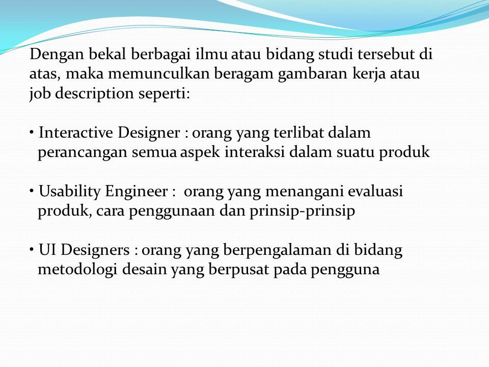 Dengan bekal berbagai ilmu atau bidang studi tersebut di atas, maka memunculkan beragam gambaran kerja atau job description seperti: Interactive Desig
