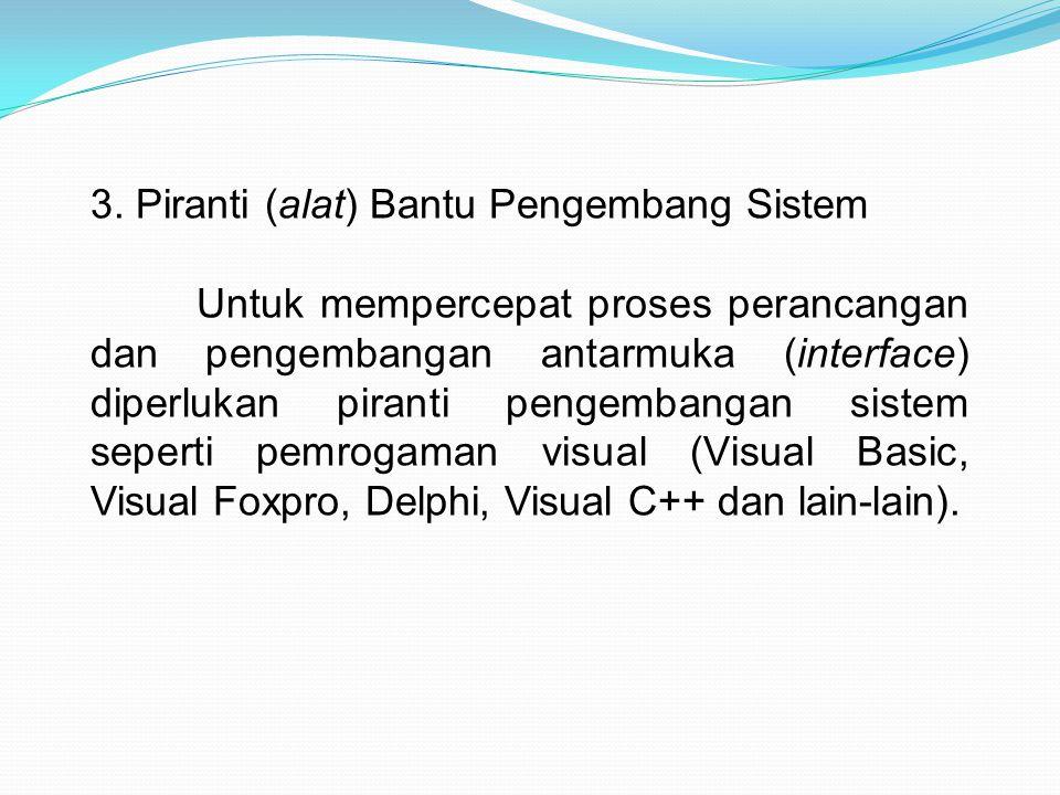 3. Piranti (alat) Bantu Pengembang Sistem Untuk mempercepat proses perancangan dan pengembangan antarmuka (interface) diperlukan piranti pengembangan